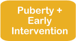 Puberty + Early Intervention
